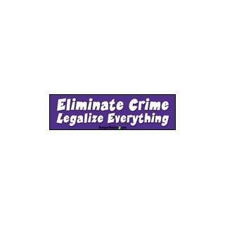 Eliminate Crime Legalize Everything   Funny Bumper Stickers (Medium