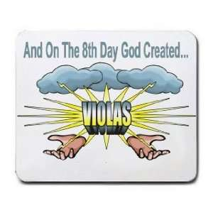 And On The 8th Day God Created VIOLAS Mousepad