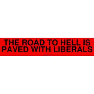 THE ROAD TO HELL IS PAVED WITH LIBERALS Large Bumper